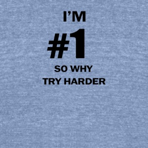 IM NUMBER ONE SO WHY TRY HARDER - Unisex Tri-Blend T-Shirt by American Apparel