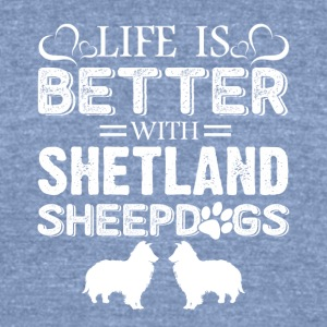 Shetland Sheepdogs Life Is Better Shirt - Unisex Tri-Blend T-Shirt by American Apparel