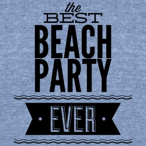 the_best_beach_party_ever - Unisex Tri-Blend T-Shirt by American Apparel