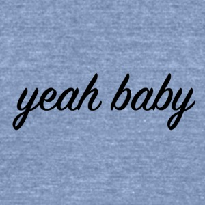 yeah baby - Unisex Tri-Blend T-Shirt by American Apparel