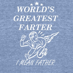 World s Greatest Farter I Mean Father - Unisex Tri-Blend T-Shirt by American Apparel