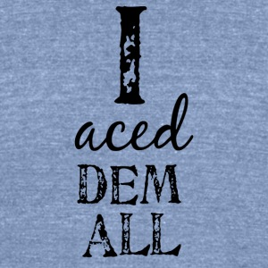 I Aced Dem All - Unisex Tri-Blend T-Shirt by American Apparel