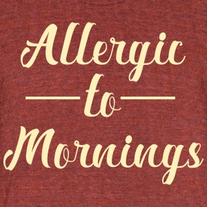 Allergic to mornings - Unisex Tri-Blend T-Shirt by American Apparel