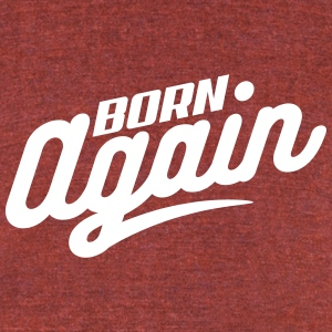 Born Again - Unisex Tri-Blend T-Shirt by American Apparel