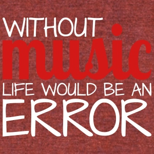 Without music life would be an error! - Unisex Tri-Blend T-Shirt by American Apparel