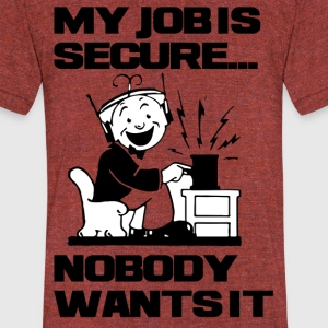 NOBODY WANTS MY JOB - Unisex Tri-Blend T-Shirt by American Apparel