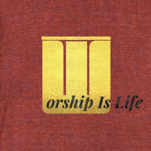 Worship Is Life - Unisex Tri-Blend T-Shirt by American Apparel