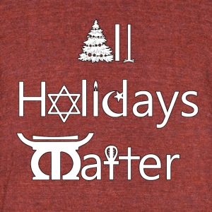 All_Holidays_Matter_-_white_with_black_border - Unisex Tri-Blend T-Shirt by American Apparel
