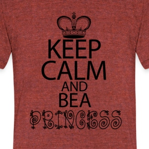 Keep Calm And Be A Princess - Unisex Tri-Blend T-Shirt by American Apparel