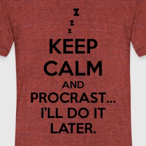 Keep calm and procrast... I'll do it later. - Unisex Tri-Blend T-Shirt by American Apparel