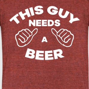 This Guy Needs A Beer Funny TShirt - Unisex Tri-Blend T-Shirt by American Apparel