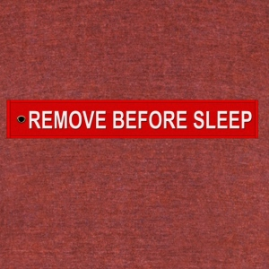 REMOVE BEFORE SLEEP - Unisex Tri-Blend T-Shirt by American Apparel