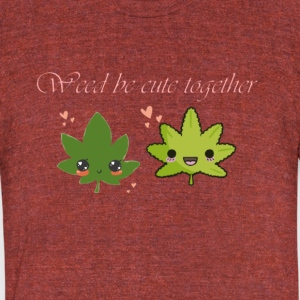Weed Be Cute Together - Unisex Tri-Blend T-Shirt by American Apparel