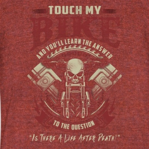Biker Touch My Bike And You'll Learn The Answer - Unisex Tri-Blend T-Shirt by American Apparel