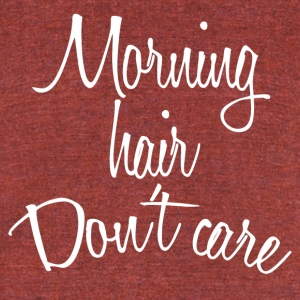 Morning Hair Don't Care Tee - Unisex Tri-Blend T-Shirt by American Apparel