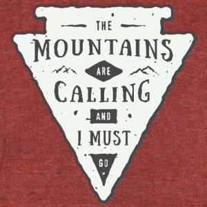 The mountains are calling and i must go - Unisex Tri-Blend T-Shirt by American Apparel