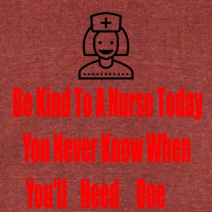 Be Kind to a nurse today - Unisex Tri-Blend T-Shirt by American Apparel