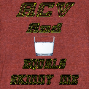 Apple Cider Vinegar and Water Equals Skinny Me! - Unisex Tri-Blend T-Shirt by American Apparel