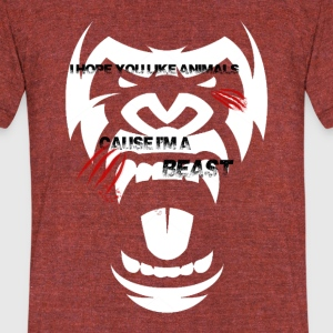 I hope you Like Animals, Because I'm a BEAST - Unisex Tri-Blend T-Shirt by American Apparel