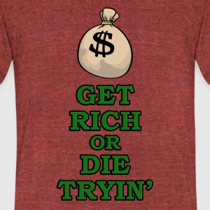 Get Rich or Die Trying! - Unisex Tri-Blend T-Shirt by American Apparel