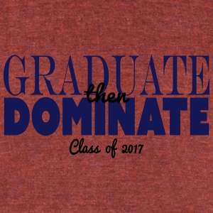 graduate then dominate - Unisex Tri-Blend T-Shirt by American Apparel