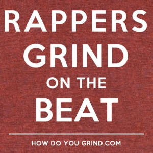 How Do You Grind - Rappers Grind - White - Unisex Tri-Blend T-Shirt by American Apparel