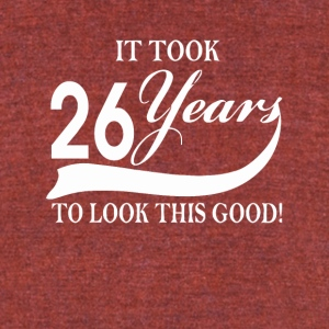 It took 26 years to look this good - Unisex Tri-Blend T-Shirt by American Apparel