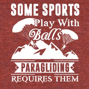 Paragliding Requires Balls Shirt - Unisex Tri-Blend T-Shirt by American Apparel
