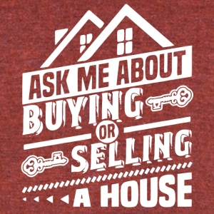 Ask Me About Buying Or Selling A House T Shirt - Unisex Tri-Blend T-Shirt by American Apparel