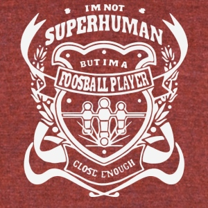 Not Superhuman But I'm A Foosball Player T Shirt - Unisex Tri-Blend T-Shirt by American Apparel