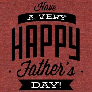 have_a_very_happy_father-s_day_black - Unisex Tri-Blend T-Shirt by American Apparel