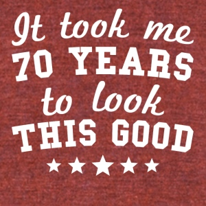 It Took Me 70 Years To Look This Good - Unisex Tri-Blend T-Shirt by American Apparel