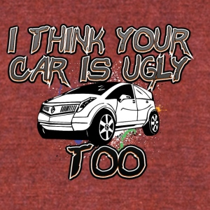 I_think_your_car_is_ugly_too_black_white - Unisex Tri-Blend T-Shirt by American Apparel