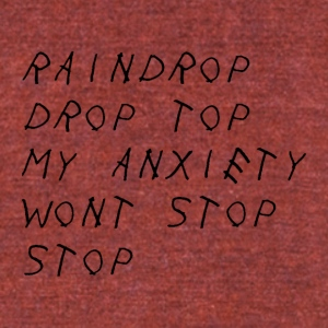 Raindrop Drop Top My Anxiety Wont Stop Stop - Unisex Tri-Blend T-Shirt by American Apparel