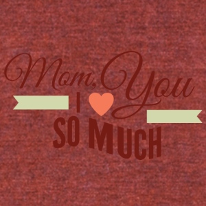 mom_i_love_you_so_much - Unisex Tri-Blend T-Shirt by American Apparel