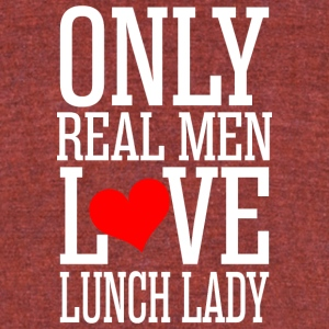 Only Real Men Love Lunch Lady - Unisex Tri-Blend T-Shirt by American Apparel