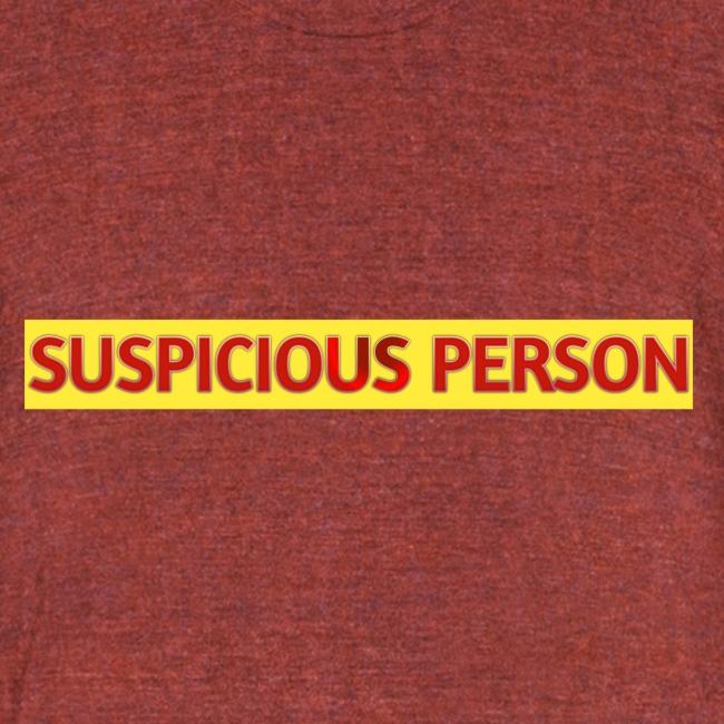 YOU ARE SUSPECT & SUSPICIOUS
