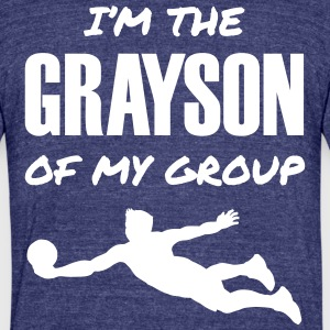 I'm the Grayson of My Group - Unisex Tri-Blend T-Shirt by American Apparel