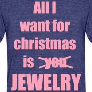All I want for christmas is you jewelry - Unisex Tri-Blend T-Shirt by American Apparel
