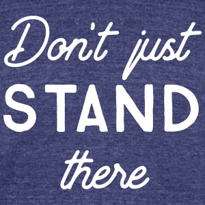 Don't just stand there - Unisex Tri-Blend T-Shirt by American Apparel