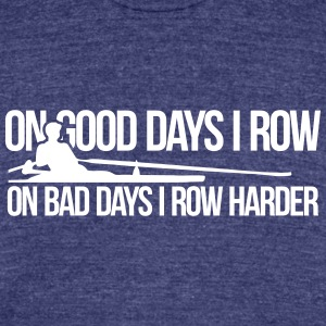 On bad days I row harder! - Unisex Tri-Blend T-Shirt by American Apparel