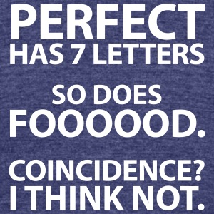 Perfect has 7 letters - Unisex Tri-Blend T-Shirt by American Apparel