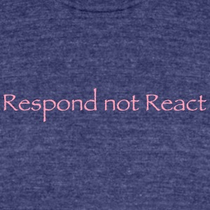 Respond not React - Unisex Tri-Blend T-Shirt by American Apparel