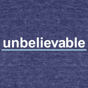 Unbelievable - Unisex Tri-Blend T-Shirt by American Apparel