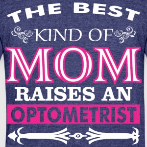 The Best Kind Of Mom Raises An Optometrist - Unisex Tri-Blend T-Shirt by American Apparel