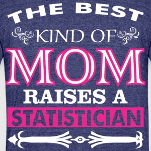 The Best Kind Of Mom Raises A Statistician - Unisex Tri-Blend T-Shirt by American Apparel