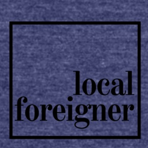 Local Foreigner - Unisex Tri-Blend T-Shirt by American Apparel