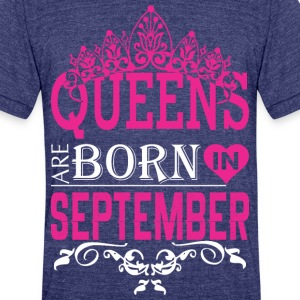 Queens Are Born In September - Unisex Tri-Blend T-Shirt by American Apparel