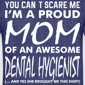 You Cant Scare Proud Mom Awesome Dental Hygienist - Unisex Tri-Blend T-Shirt by American Apparel