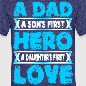 A Dad Sons First Hero Daughters First Love - Unisex Tri-Blend T-Shirt by American Apparel